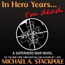 Michael A. Stackpole, In Hero Years...I'm Dead