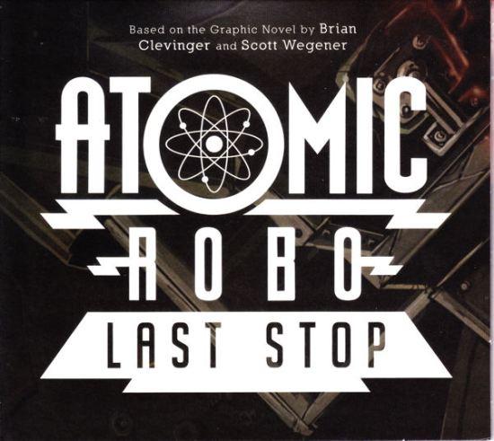 Atomic Robo: Last Stop!